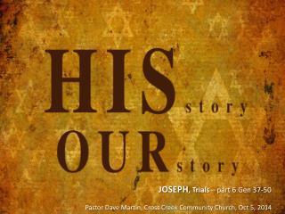 JOSEPH , Trials  – part 6  Gen 37-50