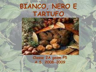 BIANCO, NERO E TARTUFO