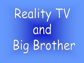 Reality TV  and  Big Brother