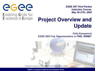Project Overview and Update Fotis Karayannis EGEE SEE Fed. Representative in PMB , GRNET