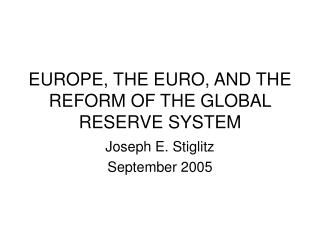 EUROPE, THE EURO, AND THE REFORM OF THE GLOBAL RESERVE SYSTEM