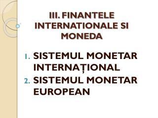 III. FINANTELE INTERNATIONALE SI MONEDA