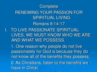 Complete RENEWING YOUR PASSION FOR SPIRITUAL LIVING Romans 8:14-17