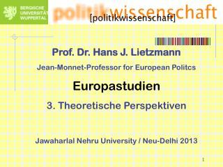 Prof. Dr. Hans J. Lietzmann Jean-Monnet-Professor for European Politcs Europastudien
