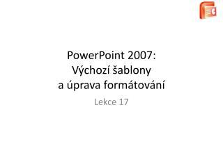 PowerPoint 2007: Výchozí šablony a úprava formátování