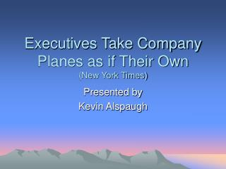 Executives Take Company Planes as if Their Own (New York Times)