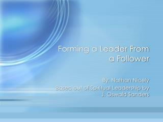 Forming a Leader From a Follower