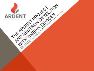 THE ARDENT PROJECT AND Neutron detection with  TimePix  devices
