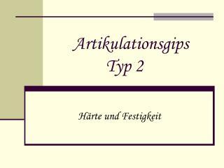 Artikulationsgips              Typ 2