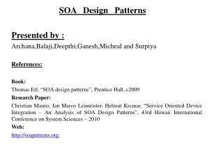 SOA   Design   Patterns  Presented by : Archana,Balaji,Deepthi,Ganesh,Micheal and Surpiya