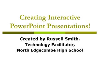 Creating Interactive PowerPoint Presentations!