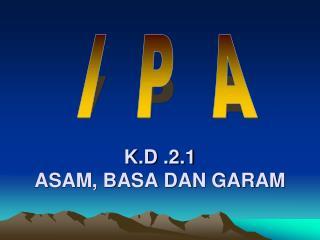 K.D .2.1 ASAM, BASA DAN GARAM
