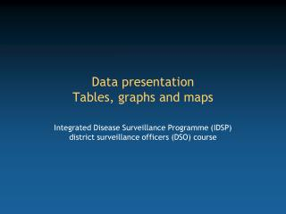Data presentation  Tables, graphs and maps