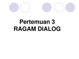 Pertemuan 3 RAGAM DIALOG