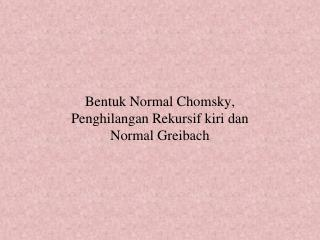 Bentuk Normal Chomsky, Penghilangan Rekursif kiri dan Normal Greibach