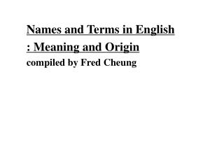 Names and Terms in English : Meaning and Origin compiled by Fred Cheung