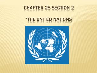 "Chapter 28 Section 2  ""the united nations"""