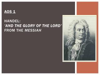 AOS  1 HANDEL :  �And  the Glory of the  Lord�  from  The  Messiah