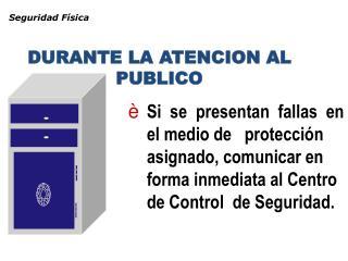 DURANTE LA ATENCION AL PUBLICO
