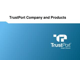TrustPort Company and Products