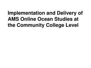 Implementation and Delivery of AMS Online Ocean Studies at the Community College Level