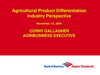 Agricultural Product Differentiation Industry Perspective November 15, 2004 CORNY GALLAGHER