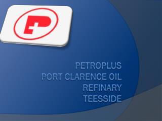 Petroplus Port Clarence Oil  Refinary Teesside