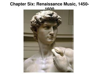 Chapter Six: Renaissance Music, 1450-1600