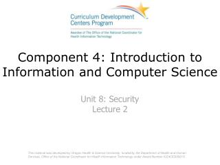 Component 4: Introduction to Information and Computer Science Unit 8: Security Lecture 2