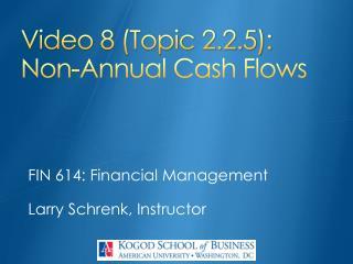Video 8 (Topic 2.2.5): Non-Annual Cash Flows