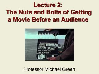 Lecture 2:  The Nuts and Bolts of Getting a Movie Before an Audience