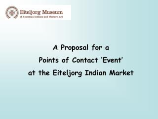 A Proposal for a Points of Contact 'Event' at the Eiteljorg Indian Market