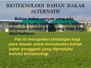 BIOTEKNOLOGI  BAHAN  BAKAR ALTERNATIF
