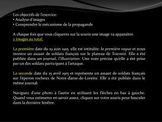 Les objectifs de l'exercice:  Analyse d'images  Comprendre le mécanisme de la propagande