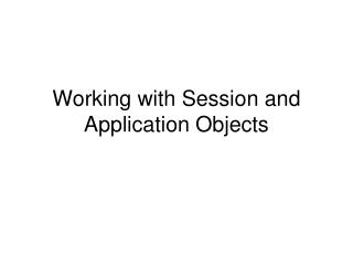 Working with Session and Application Objects