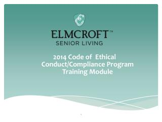 2014 Code  of  Ethical  Conduct/Compliance Program Training  Module