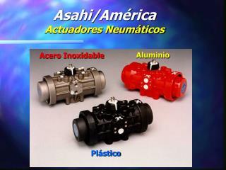 Asahi/América Actuadores Neumáticos