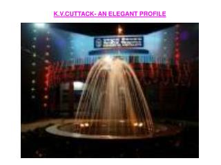 K.V.CUTTACK- AN ELEGANT PROFILE
