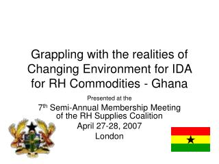 Grappling with the realities of Changing Environment for IDA for RH Commodities - Ghana