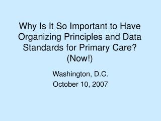 Why Is It So Important to Have Organizing Principles and Data Standards for Primary Care? (Now!)