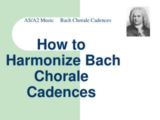 How to  Harmonize Bach        Chorale Cadences