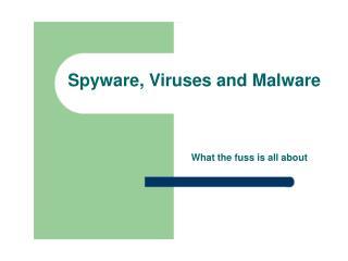Spyware, Viruses and Malware