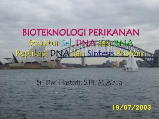 BIOTEKNOLOGI PERIKANAN Struktur Sel ,  DNA dan RNA Replikasi DNA dan Sintesis Protein