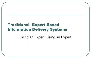 Traditional  Expert-Based Information Delivery Systems