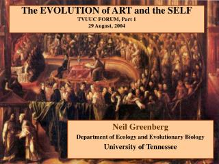 The EVOLUTION of ART and the SELF TVUUC FORUM, Part 1 29 August, 2004