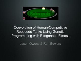Coevolution of Human-Competitive Robocode Tanks Using Genetic Programming with Exogenous Fitness