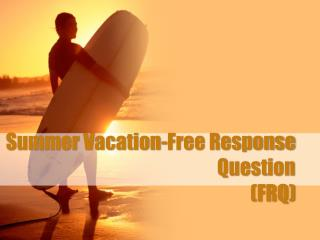 Summer  Vacation-Free  Response Question  (FRQ)