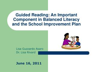 Guided Reading: An Important Component in Balanced Literacy and the School Improvement Plan
