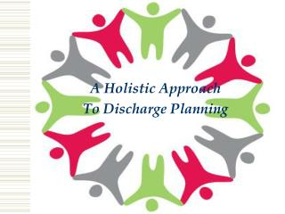A Holistic Approach  To Discharge Planning