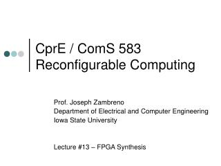 CprE / ComS 583 Reconfigurable Computing